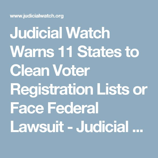 Judicial Watch Warns 11 States to Clean Voter Registration Lists or Face Federal Lawsuit - Judicial Watch