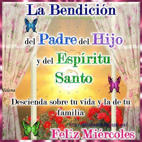 La Bendición del Padre,   del Hijo y del Espíritu Santo   descienda sobre tu vida   y la de tu familia   Feliz miércoles            ...