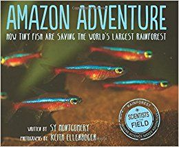 Montgomery, Sy Amazon Adventure: How Tiny Fish are Saving the World's Largest Rainforest , pictures by Keith Ellenbogen.  66 pages.  NO...