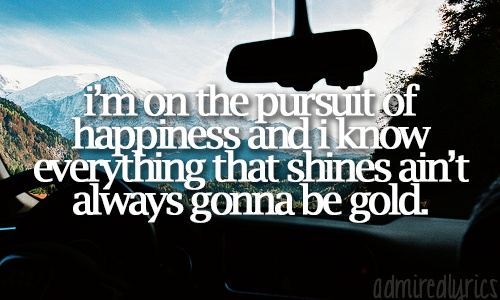 Pursuit of happiness :)