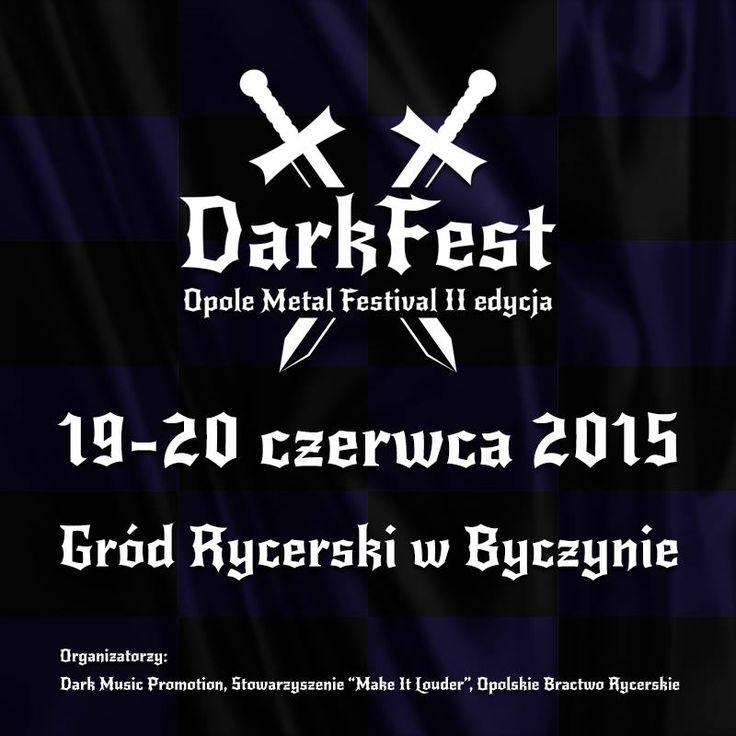 DARK FEST 2015 Open Air (Opole Metal Festival) II edycja metalowego święta pod gołym niebem, tym razem w klimacie death/balck metal.  Termin: 19-20.06.2015 Miejsce: Gród Rycerski k. Byczyny (woj. opolskie).