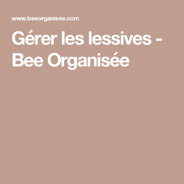 Gérer les lessives - Bee Organisée