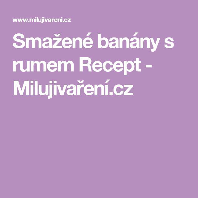 Smažené banány s rumem Recept - Milujivaření.cz