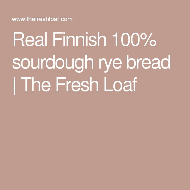 Real Finnish 100% sourdough rye bread   The Fresh Loaf