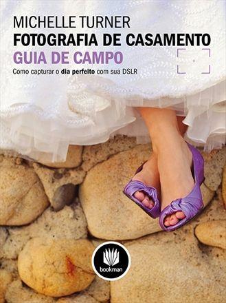 Compre o Livro Fotografia de Casamento por Michelle Turner da Editora Bookman no Grupo A!