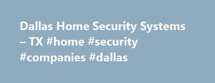 Dallas Home Security Systems – TX #home #security #companies #dallas http://spain.nef2.com/dallas-home-security-systems-tx-home-security-companies-dallas/  # Dallas Home Security Systems Getting to know your neighbors Besides protecting your home, a simple a free way to reduce crime in your neighborhood is actually knowing those that live nearby. Get out there, introduce yourself. Here's a little information of the people that live around Dallas: Bright Lights, Big City Very mobile singles…
