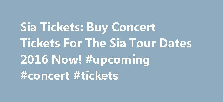 Sia Tickets: Buy Concert Tickets For The Sia Tour Dates 2016 Now! #upcoming #concert #tickets http://tickets.remmont.com/sia-tickets-buy-concert-tickets-for-the-sia-tour-dates-2016-now-upcoming-concert-tickets/  Buy Discount Sia Tickets For The Sia Tour 2016 Sia Tickets for the 2016 Sia tour dates 2016 are selling out fast! Sia began her career singing with acid jazz (...Read More)
