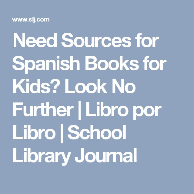 Need Sources for Spanish Books for Kids? Look No Further | Libro por Libro | School Library Journal