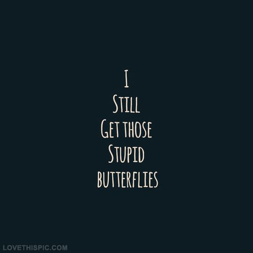 I Still Get Those Stupid Butterflies Pictures, Photos, and Images for Facebook, Tumblr, Pinterest, and Twitter