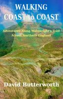 Walking Coast To Coast: Adventures Along Wainwright's Trail Across Northern England, an ebook by David Butterworth at Smashwords