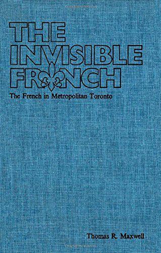 Thomas R. MAXWELL, The Invisible French: The French in Metropolitan Toronto…