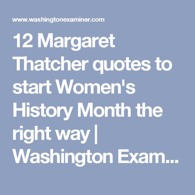 12 Margaret Thatcher quotes to start Women's History Month the right way   Washington Examiner