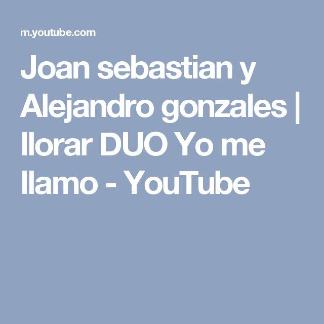 Joan sebastian y Alejandro gonzales   llorar DUO Yo me llamo - YouTube