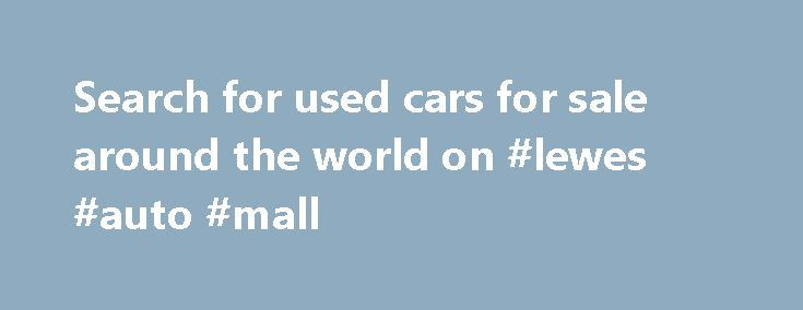 Search for used cars for sale around the world on #lewes #auto #mall http://turkey.remmont.com/search-for-used-cars-for-sale-around-the-world-on-lewes-auto-mall/  #second hand cars for sale # What is JustGoodCars? Just Good Cars is a great place to find a used car, sell cars or read car reviews. We have millions of cars for sale making us one of the most concise databases of used cars worldwide. JustGoodCars has been established for over 8 years providing millions of happy customers with…