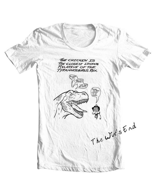 The chicken the closest relatives of T-Rex tee shirt - hand screened, only $15.99