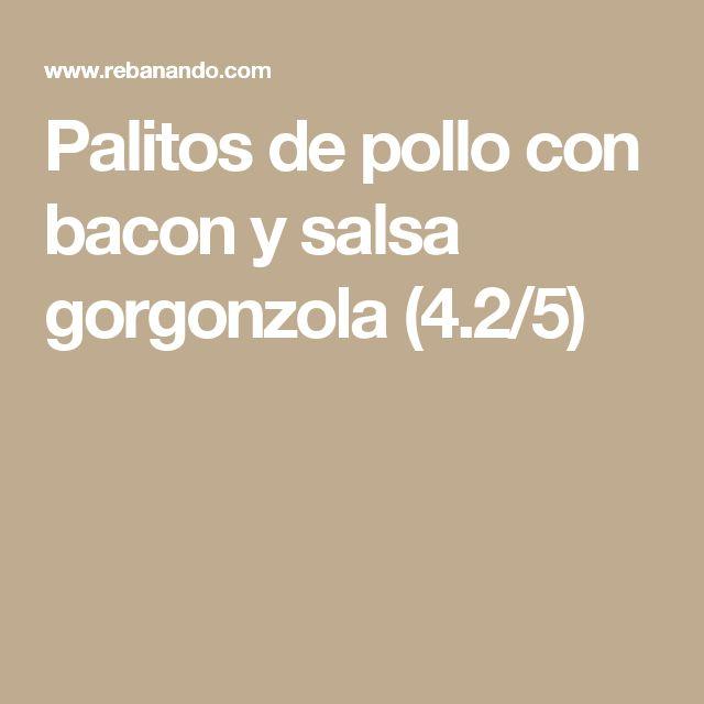 Palitos de pollo con bacon y salsa gorgonzola (4.2/5)