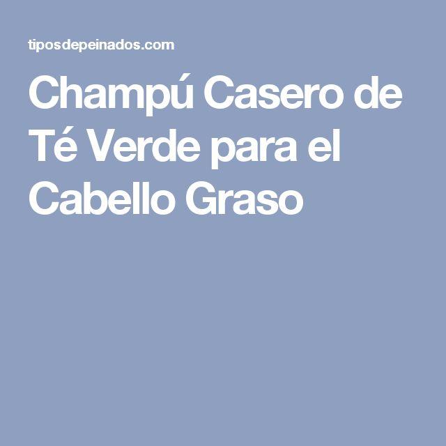 Champú Casero de Té Verde para el Cabello Graso