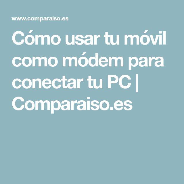 Cómo usar tu móvil como módem para conectar tu PC   Comparaiso.es
