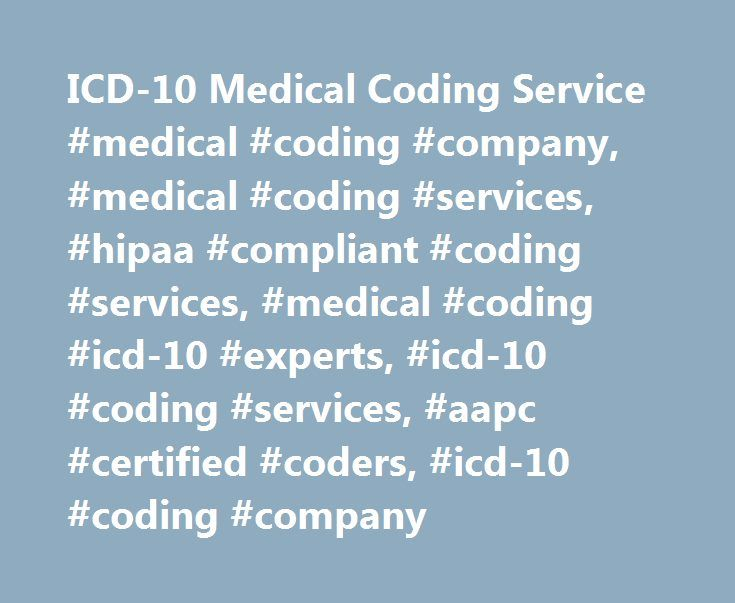 ICD-10 Medical Coding Service #medical #coding #company, #medical #coding #services, #hipaa #compliant #coding #services, #medical #coding #icd-10 #experts, #icd-10 #coding #services, #aapc #certified #coders, #icd-10 #coding #company http://sweden.remmont.com/icd-10-medical-coding-service-medical-coding-company-medical-coding-services-hipaa-compliant-coding-services-medical-coding-icd-10-experts-icd-10-coding-services-aapc-certified/  # Medical Coding Services Powerful, scalable and…