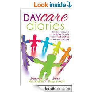 Amazon.com: Daycare Diaries: Unlocking the Secrets and Dispelling Myths Through TRUE STORIES of Daycare Experiences eBook: Rebecca McLaughlin, Rita Palashewski: Books