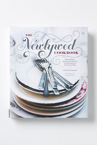 The Newlywed Cookbook: Fresh Ideas And Modern Recipes For Cooking With And For Each Other - anthropologie.com