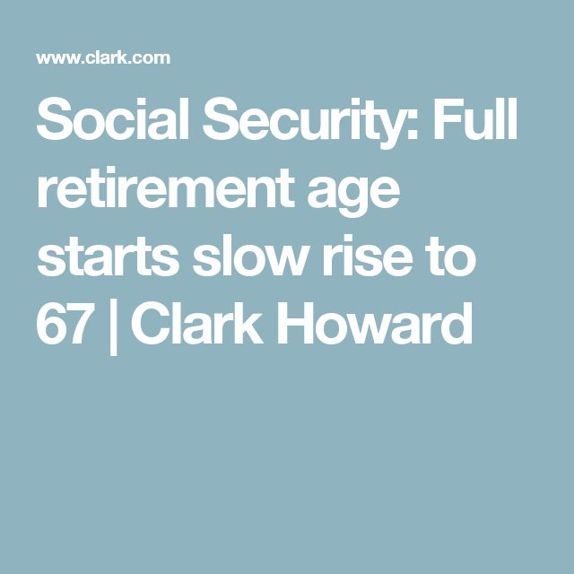 Social Security: Full retirement age starts slow rise to 67 | Clark Howard