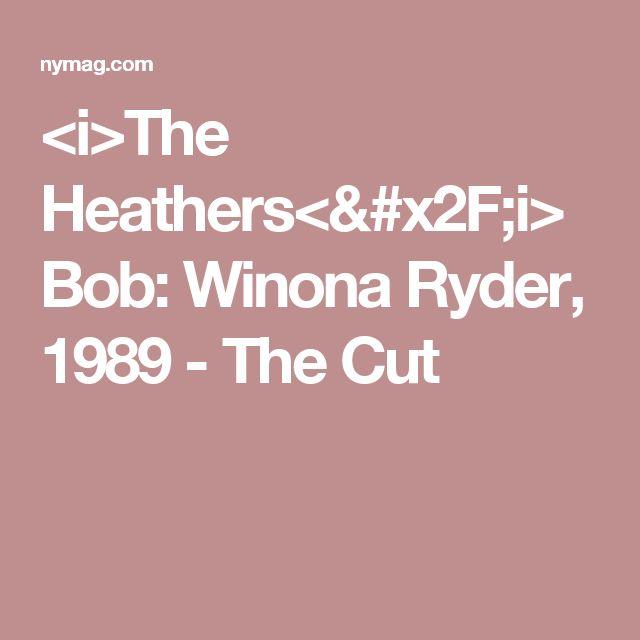 <i>The Heathers</i> Bob: Winona Ryder, 1989 - The Cut