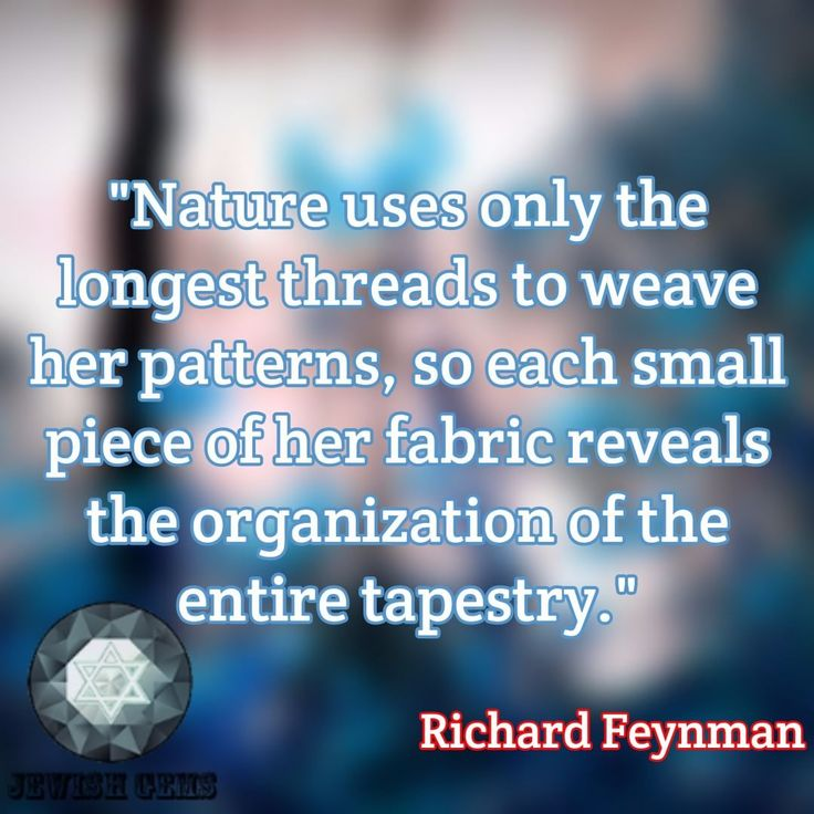 Nature uses only the longest threads to weave her patterns, so each small piece of her fabric reveals the organization of the entire tapestry. - Richard Feynman  Find More #Science Quotations at http://jewishgems.com/tag/science-quotes/  Find More Jewish Quotations at http://jewishgems.com/  #jewishgems #jewishquotes #quotations #quotes #proverbs #wisdomquotes #lovequotes #lifequotes #sciencequotes #peacequotes #biblequotes #richardfeynmanquotes…