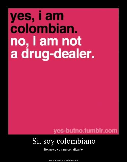 Wish some ignorant people would just drop it with that. #colombia