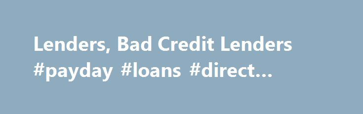 Lenders, Bad Credit Lenders #payday #loans #direct #lender http://loan-credit.nef2.com/lenders-bad-credit-lenders-payday-loans-direct-lender/  #lenders for bad credit # Bad Credit Remember to be wary of the Bad Credit Lenders because you will be paying very high interest rates due to your credit report. Lower the credit score = Higher Interest Rates = Less $$$ for you. The best solution is to start to repair your credit report. You don't have to pay anyone to repair your credit if you are…