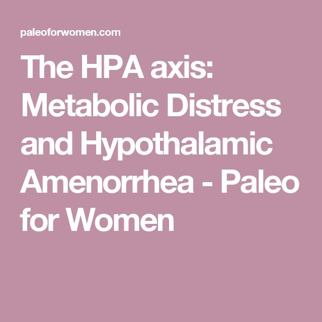 The HPA axis: Metabolic Distress and Hypothalamic Amenorrhea - Paleo for Women