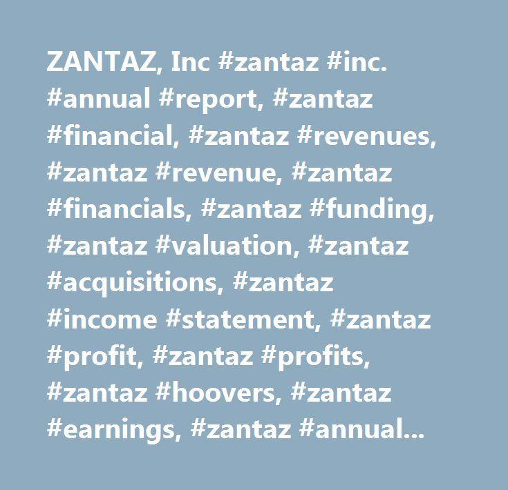 ZANTAZ, Inc #zantaz #inc. #annual #report, #zantaz #financial, #zantaz #revenues, #zantaz #revenue, #zantaz #financials, #zantaz #funding, #zantaz #valuation, #zantaz #acquisitions, #zantaz #income #statement, #zantaz #profit, #zantaz #profits, #zantaz #hoovers, #zantaz #earnings, #zantaz #annual #revenue, #zantaz #annual #revenues, #zantaz #yearly #revenue, #zantaz #yearly #revenues, #zantaz #stock, #zantaz #stock #symbol, #zantaz #stock #ticker, #zantaz #ticker, #annual #report #for…