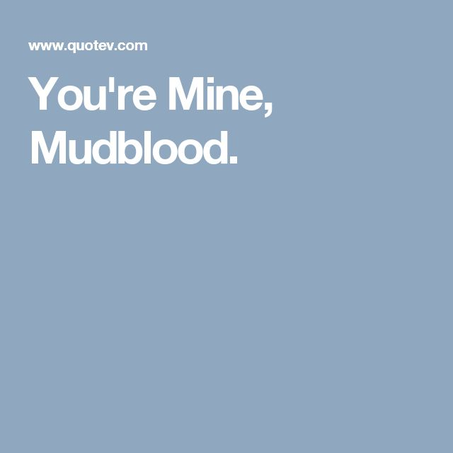 You're Mine, Mudblood.