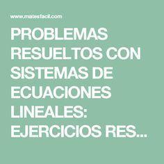 PROBLEMAS RESUELTOS CON SISTEMAS DE ECUACIONES LINEALES: EJERCICIOS RESUELTOS: ESO