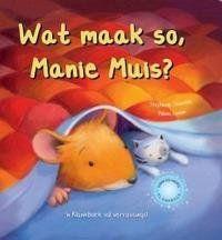 Stephanie Stansbie se Wat maak so, Manie Muis? is gemik op kleuters wat met slaaptyd deur naggeluide ontstel word.