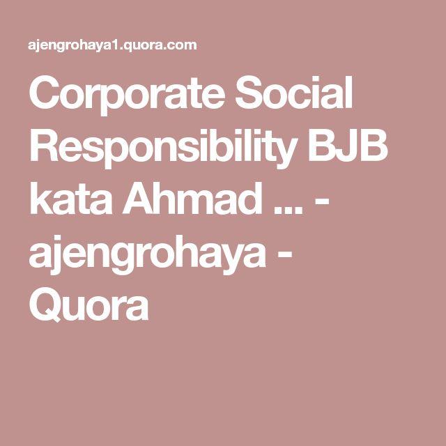 Corporate Social Responsibility BJB kata Ahmad ... - ajengrohaya - Quora