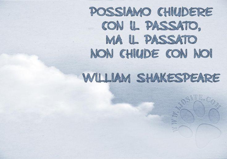 """Ci voleva Shakespeare per dirlo!!!  Ma di certo lo sapevamo tutti per esperienza ;)  """"Possiamo chiudere con il passato, ma il passato non chiude con noi""""  William Shakespeare  #shakespeare, #passato, #cancellareilpassato, #aforisma, #italiano,"""