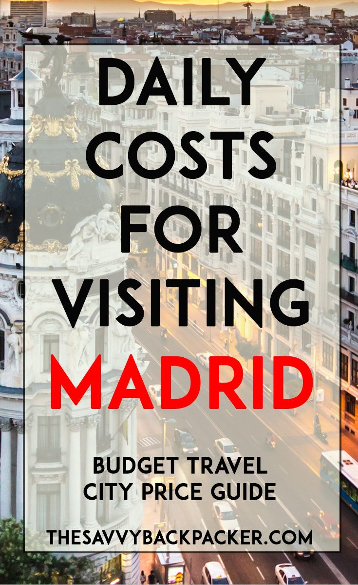 The daily costs to visit Madrid. Tips for estimating the price of food, hostels, hotels, attractions, museums, alcohol & more — City Price Guide Series