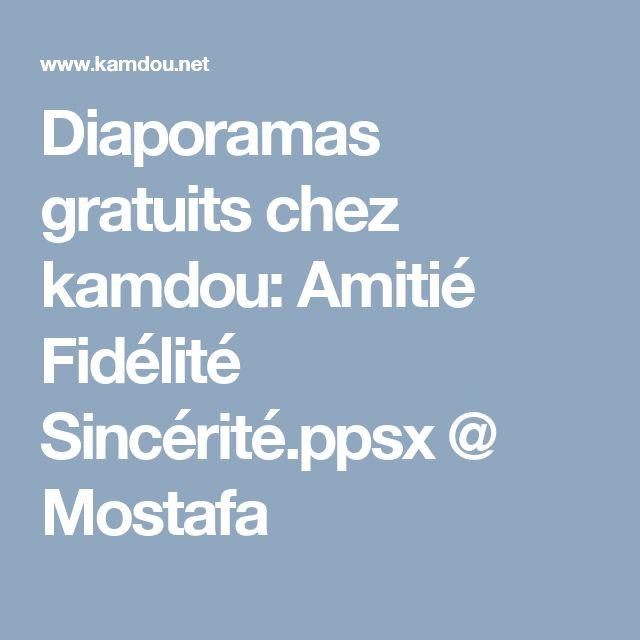 Diaporamas gratuits chez kamdou: Amitié Fidélité Sincérité.ppsx @ Mostafa