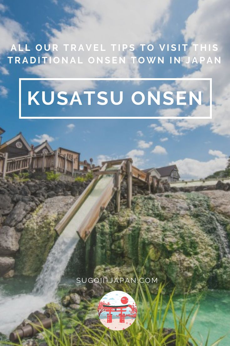 Kusatsu Onsen – All our travel tips to visit this beautiful traditional onsen town in Japan