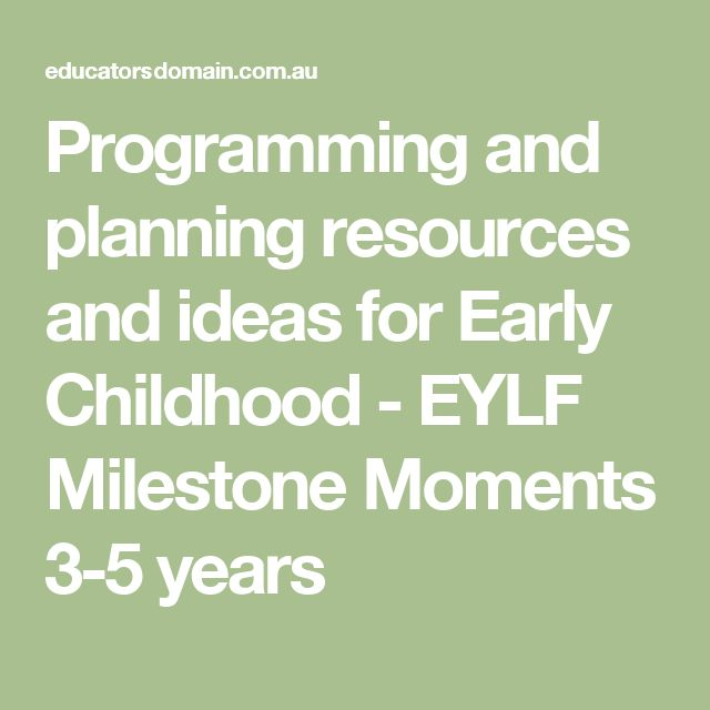 Programming and planning resources and ideas for Early Childhood - EYLF Milestone Moments 3-5 years