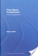 Time-space compression :historical geographies /Barney Warf. London ;New York :Routledge,2008. ISBN:0-415-41803-8 (hbk)
