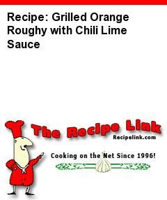 Recipe: Grilled Orange Roughy with Chili Lime Sauce - Recipelink.com