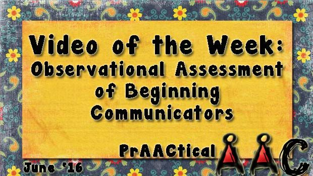 Video of the Week: Observational Assessment of Beginning Communicators