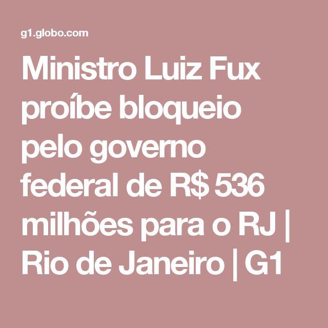 Ministro Luiz Fux proíbe bloqueio pelo governo federal de R$ 536 milhões para o RJ | Rio de Janeiro | G1