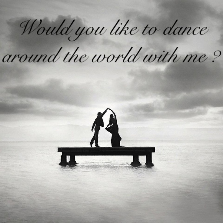 Would you like to dance around the world with me? I know I ...