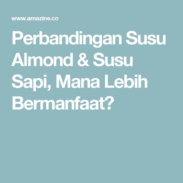 Perbandingan Susu Almond & Susu Sapi, Mana Lebih Bermanfaat?