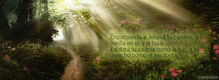 """""""Encomienda a Jehová tu camino, y confía en él; y él hará. Exhibirá tu justicia como la luz, y tu derecho como el mediodía."""" - Salmos 37:5-6 (Reina-Valera 1960). -  Portadas para Facebook - Facebook covers"""