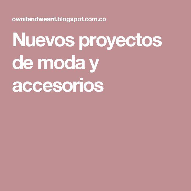 Nuevos proyectos de moda y accesorios