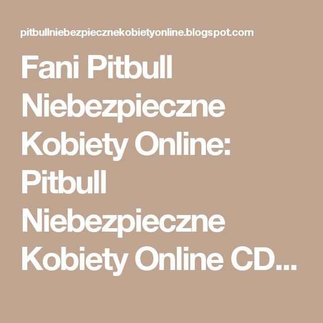 Fani Pitbull Niebezpieczne Kobiety Online: Pitbull Niebezpieczne Kobiety Online CDA i Informacje